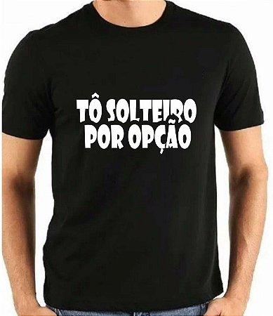 0bef10156 Camiseta personalizada masculina Tô Solteiro por opção dos outros ...