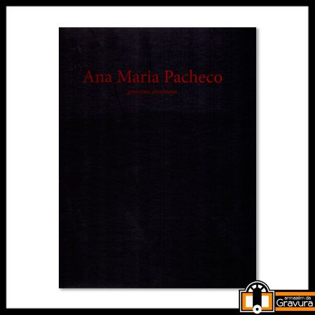 Ana Maria Pacheco - Gravuras, esculturas