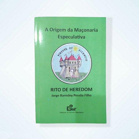 A Origem da Maçonaria Especulativa Rito de Heredom