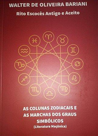 As Colunas Zodiacais e As Marchas dos Graus Simbólicos