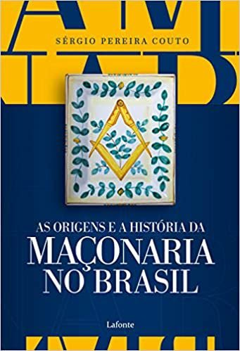 As Origens e a História da Maçonaria No Brasil