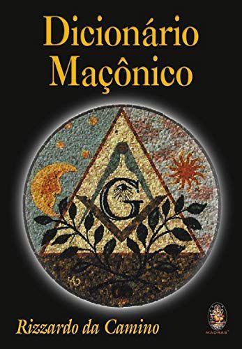 Dicionário maçônico - Por Rizzardo da Camino