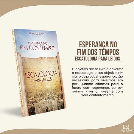 ESPERANÇA NO FIM DOS TEMPOS - ESCATOLOGIA PARA LEIGOS