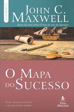O mapa do sucesso - John C. Maxwell