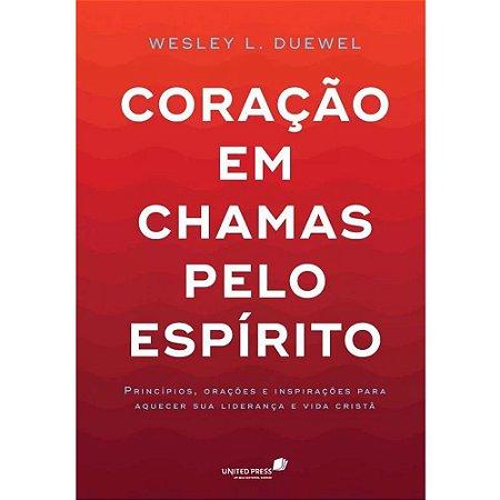 Coração em chamas pelo Espírito - Wesley L. Duewell