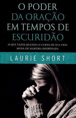 O poder da oração em tempos de escuridão - Laurie Short