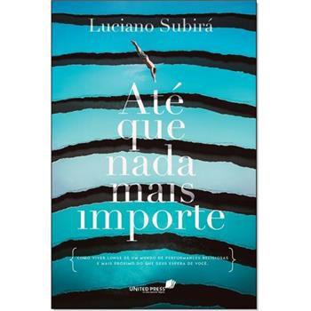 Kit com 10 Livros - Até que Nada Mais Importe - Luciano Subirá