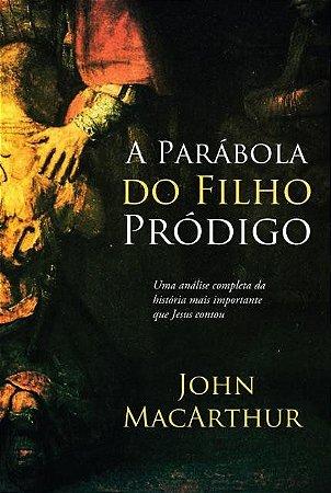 A Parábola do Filho Pródigo - John MacArthur