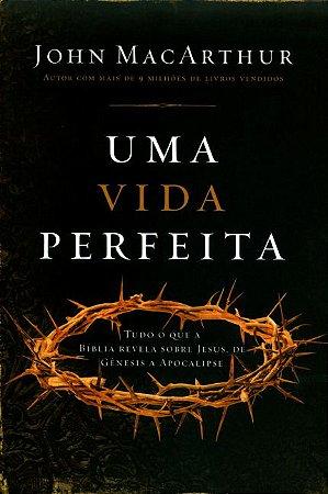 Uma Vida Perfeita - John MacArthur