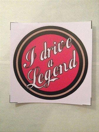 Adesivo Colorido I drive a Legend (Eu dirijo uma Lenda)