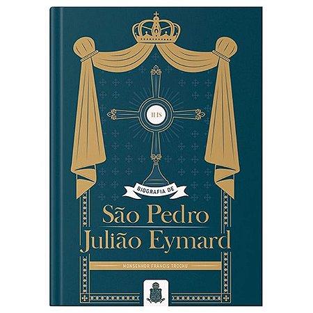 BIOGRAFIA DE SÃO PEDRO JULIÃO EYMARD