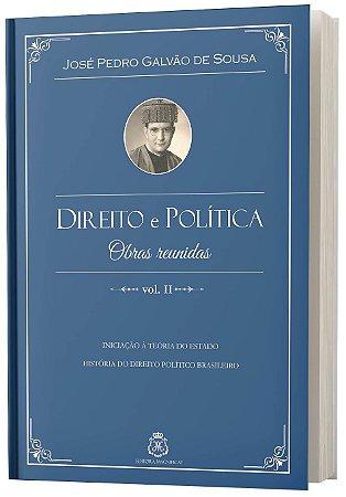 Direito e Política, obras reunidas vol.2 - José Pedro Galvão de Sousa