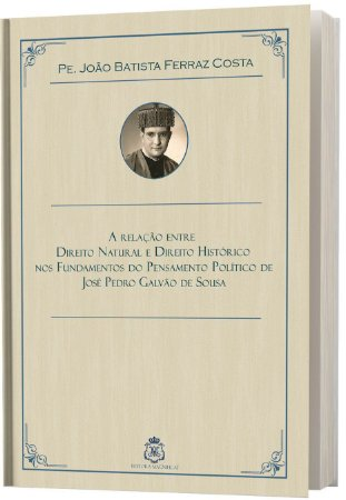 A RELAÇÃO ENTRE DIREITO NATURAL E DIREITO HISTÓRICO EM JOSÉ PEDRO GALVÃO DE SOUSA