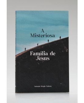 A Misteriosa Família de Jesus.