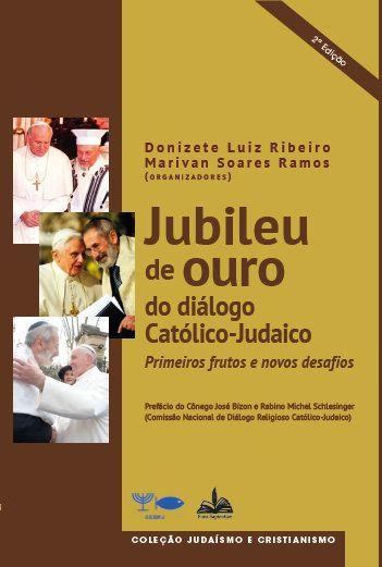 Jubileu de ouro do diálogo Católico-Judaico: primeiros frutos e novos desafios.