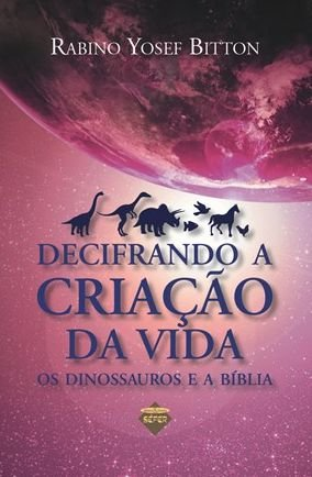 Decifrando a Criação da Vida - os dinossauros e a Bíblia