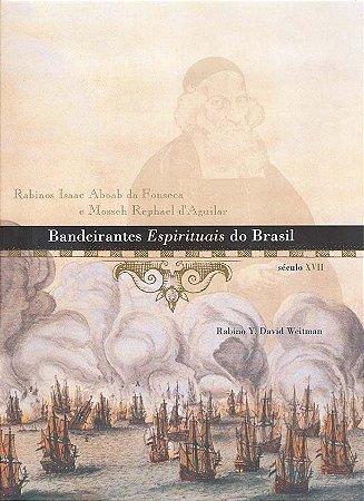 Bandeirantes Espirituais do Brasil: Rabinos Isaac Aboab da Fonseca e Mosseh Rephael d'Aguilar, século XVII  *