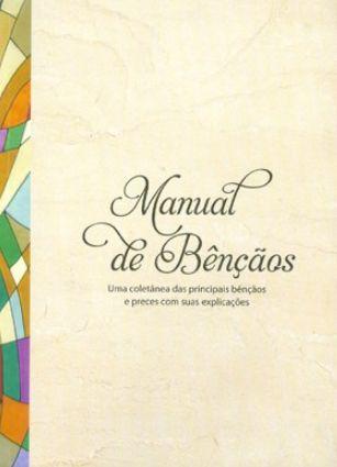 Manual de Bênçãos: uma coletânea das principais bênçãos e preces com suas explicações