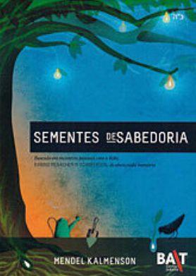 Sementes de Sabedoria: baseado em encontros pessoais com o Rebe, Rabino Menachem M. Schneerson, de abençoada memória