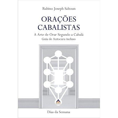 Orações Cabalistas: a arte de orar segundo a Cabalá (guia de autocura incluso)