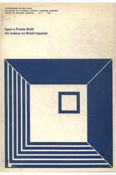 Os Judeus no Brasil Imperial - Egon e Frieda Wolff