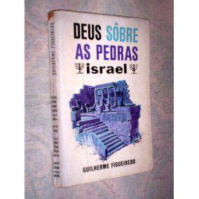 Deus Sobre as Pedras Israel - Guilherme Figueiredo