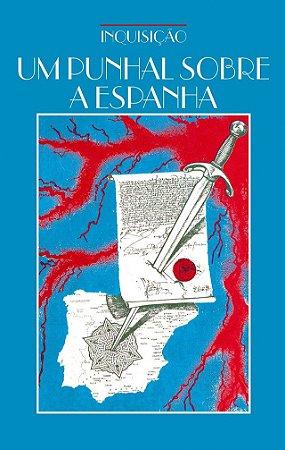 Inquisição - Um Punhal Sobre a Espanha