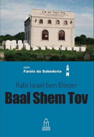 Baal Shem Tov (Rabi Israel ben Eliezer) Série Faróis da Sabedoria