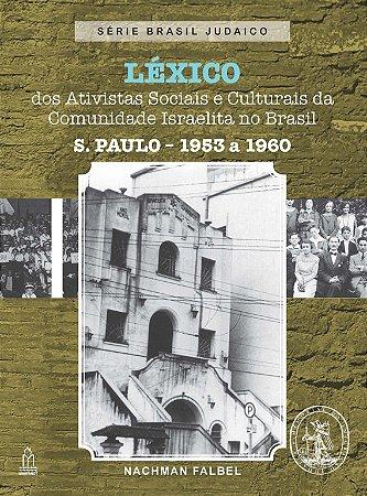 LÉXICO DOS ATIVISTAS SOCIAIS E CULTURAIS DA COMUNIDADE ISRAELITA NO BRASIL-S.PAULO-1953 A 1960
