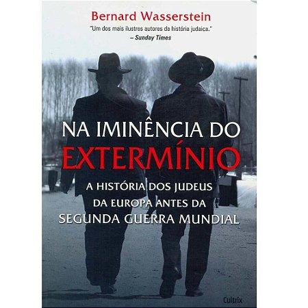 Na Iminência do Extermínio: A História dos Judeus da Europa antes da Segunda Guerra Mundial