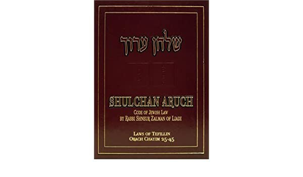 Shulchan Aruch code of Jewish law Orach Chayim 25 a 45