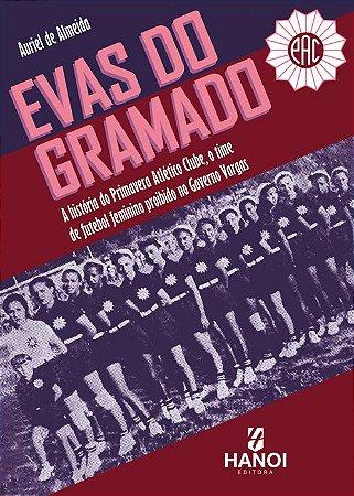 Evas do Gramado - a história do Primavera Atlético Clube, o time de futebol feminino proibido no Governo Vargas