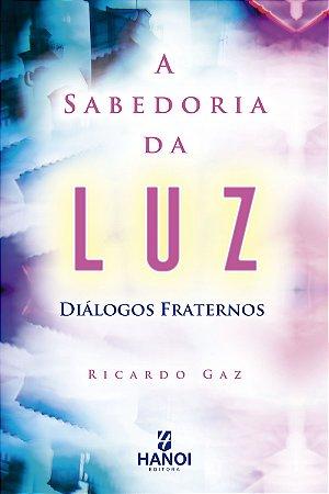 A Sabedoria da Luz - diálogos fraternos