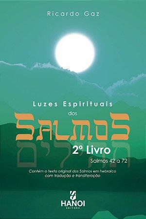 Luzes Espirituais dos Salmos, 2º Livro - Salmos 42 a 72 (contém o texto original dos Salmos em hebraico com tradução e transliteração)