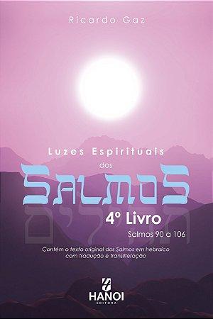 Luzes Espirituais dos Salmos, 4º Livro - Salmos 90 a 106 (contém o texto original dos Salmos em hebraico com tradução e transliteração)