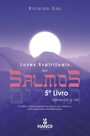 Luzes Espirituais dos Salmos, 5º Livro - Salmos 107 a 150 (contém o texto original dos Salmos em hebraico com tradução e transliteração)
