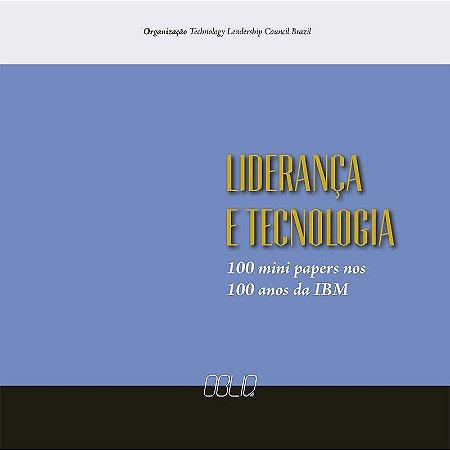 LIDERANÇA E TECNOLOGIA - 100 MINI PAPERS NOS 100 ANOS DA IBM