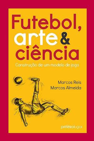 Futebol, arte e ciência: construção de um modelo de jogo