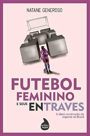 Futebol feminino e seus entraves: a (des) construção do esporte no Brasil