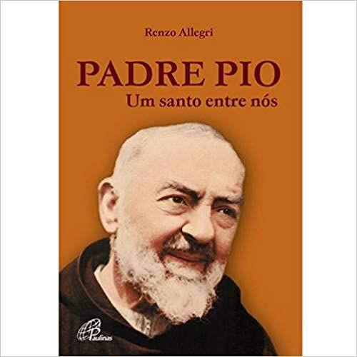 Padre Pio - Um Santo entre nós