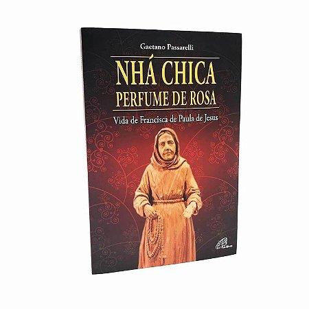 Nhá Chica Perfume de Rosa - Vida de Francisca de Paula de Jesus