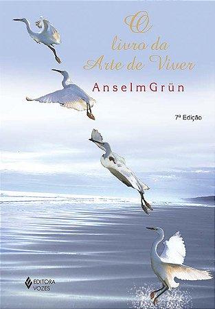 O livro da Arte de Viver - Anselm Grün
