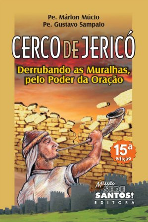 Livro Cerco de Jericó: Derrubando as muralhas pelo poder da oração - Pe. Márion Múcio e Pe. Gustavo Sampaio