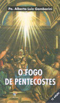 Livro O Fogo de Pentecostes - Pe. Alberto Luiz Gombarini