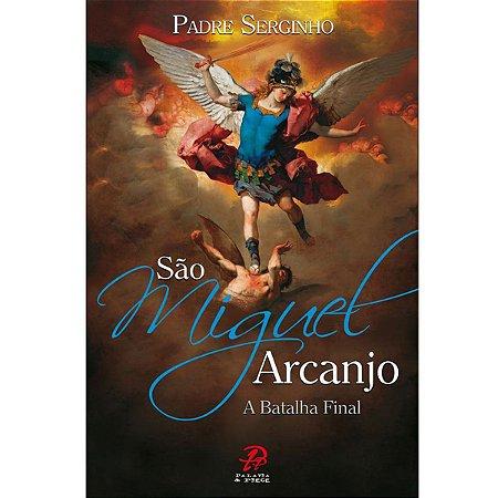 Livro São Miguel Arcanjo - A Batalha Final - Pe. Serginho