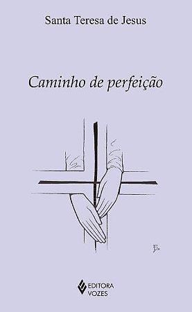 Caminho da Perfeição - Santa Tereza de Jesus