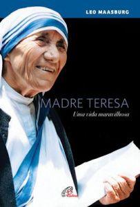 Livro Madre Teresa - Uma Vida Maravilhosa - Leo Maasburg