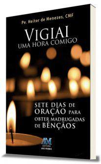 Livro Vigiai Uma Hora Comigo - Pe. Heitor de Menezes, CMF