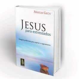 Jesus para Estressados - Anselm Grün