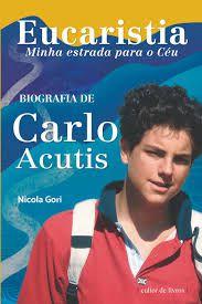 Eucaristia - Minha Estrada para o Céu - Biografia de Carlo Acutis